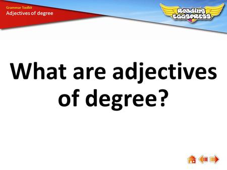 What are adjectives of degree? Grammar Toolkit Adjectives of degree.