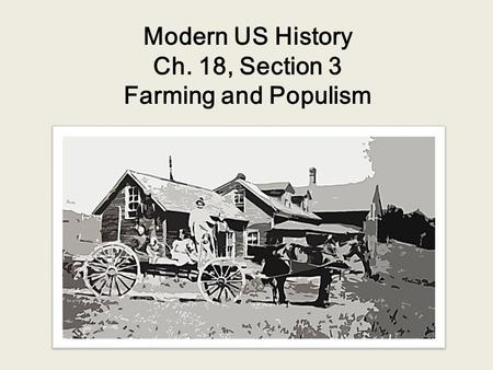 Modern US History Ch. 18, Section 3 Farming and Populism.