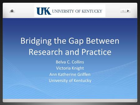 Bridging the Gap Between Research and Practice Belva C. Collins Victoria Knight Ann Katherine Griffen University of Kentucky.