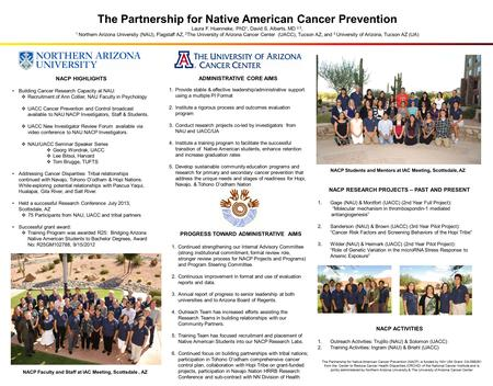 The Partnership for Native American Cancer Prevention Laura F. Huenneke, PhD 1, David S. Alberts, MD 2,3, 1 Northern Arizona University (NAU), Flagstaff.