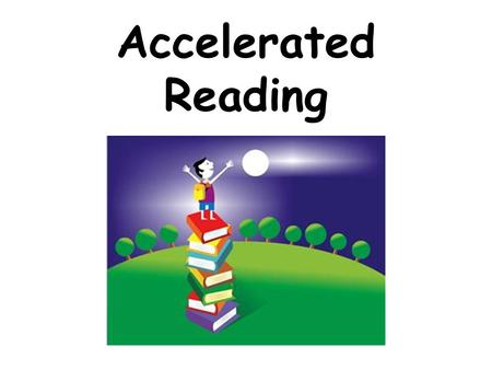 Accelerated Reading. Word Count Goals Who? Everyone: K-6 th What? Reading goals for number of words you read Where? To find word count for specific books,