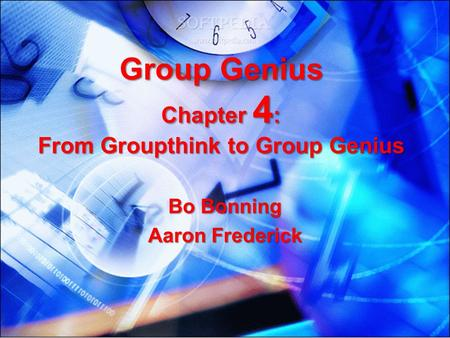 Group Genius Chapter 4 : From Groupthink to Group Genius Bo Bonning Aaron Frederick.