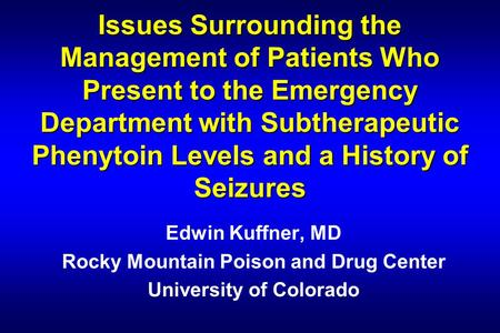 Issues Surrounding the Management of Patients Who Present to the Emergency Department with Subtherapeutic Phenytoin Levels and a History of Seizures Edwin.