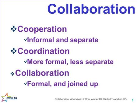 1 Collaboration  Cooperation Informal and separate  Coordination More formal, less separate  Collaboration Formal, and joined up Collaboration: What.