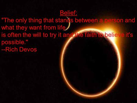 5/2/2015 Belief: The only thing that stands between a person and what they want from life is often the will to try it and the faith to believe it's possible.