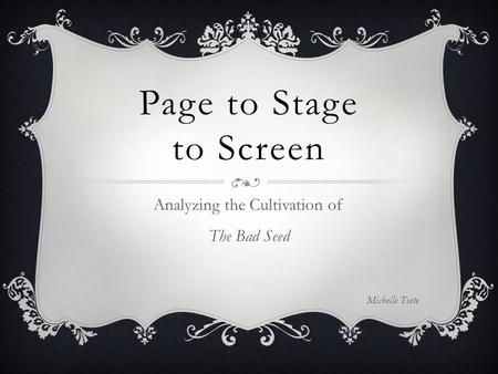 Page to Stage to Screen Analyzing the Cultivation of The Bad Seed Michelle Tvete.