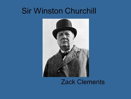Sir Winston Churchill Zack Clements. Sir Winston Churchill was born on November 30 th, 1847.