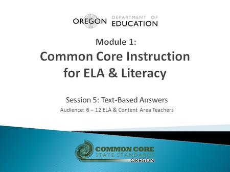 Session 5: Text-Based Answers Audience: 6 – 12 ELA & Content Area Teachers.