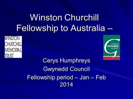 Winston Churchill Fellowship to Australia – Cerys Humphreys Gwynedd Council Fellowship period – Jan – Feb 2014.