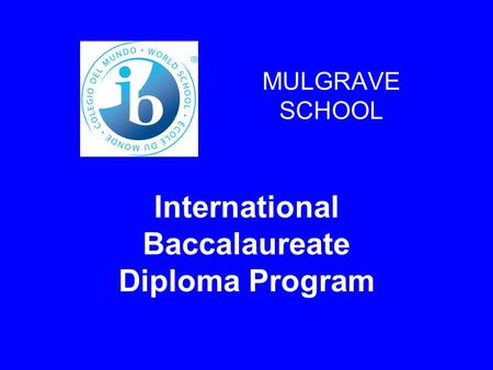 MULGRAVE SCHOOL International Baccalaureate Diploma Program.