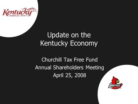 Update on the Kentucky Economy Churchill Tax Free Fund Annual Shareholders Meeting April 25, 2008.