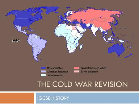 The Cold War 1945-1960 THE COLD WAR REVISION IGCSE HISTORY.