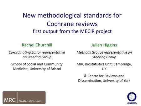New methodological standards for Cochrane reviews first output from the MECIR project edit Rachel Churchill Co-ordinating Editor representative on Steering.