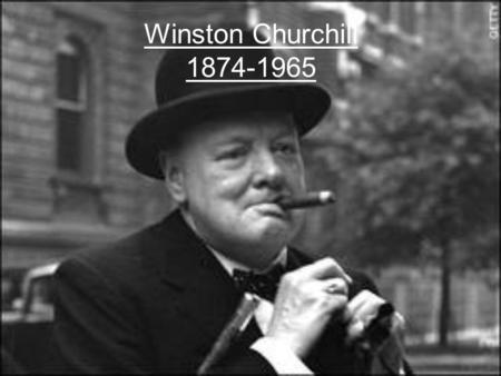 Winston Churchill 1874-1965. Churchill was born Winston Leonard Spencer-Churchill on 30 th November 1874 and was born in an aristocratic family of the.