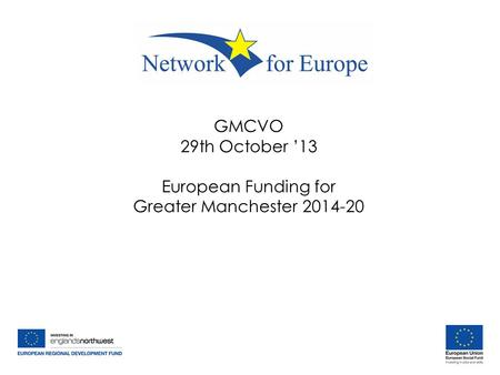GMCVO 29th October '13 European Funding for Greater Manchester 2014-20.