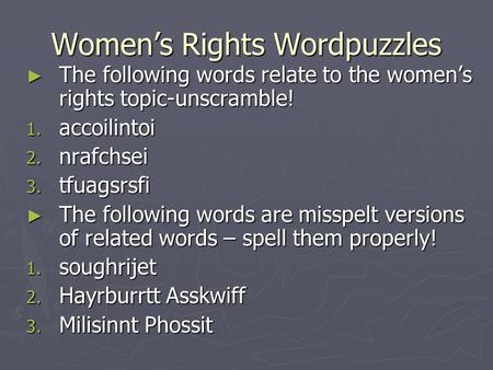 Women's Rights Wordpuzzles ► The following words relate to the women's rights topic-unscramble! 1. accoilintoi 2. nrafchsei 3. tfuagsrsfi ► The following.