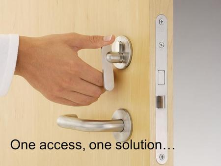 One access, one solution…. One access, one solution If you have full dexterity of your hands and arms, then getting through doors is no problem. True?
