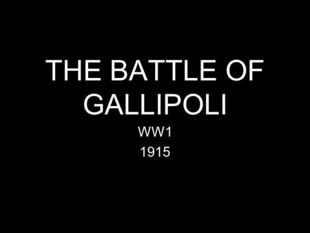 THE BATTLE OF GALLIPOLI WW1 1915. The Basics Britain and Germany are on opposing sides of the war Germany is allied with Turkey Britain is allied with.