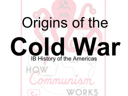 Origins of the Cold War IB History of the Americas.