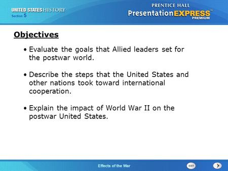 The Cold War BeginsEffects of the War Section 5 Evaluate the goals that Allied leaders set for the postwar world. Describe the steps that the United States.