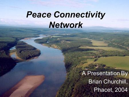 Peace Connectivity Network A Presentation By Brian Churchill, Phacet, 2004.