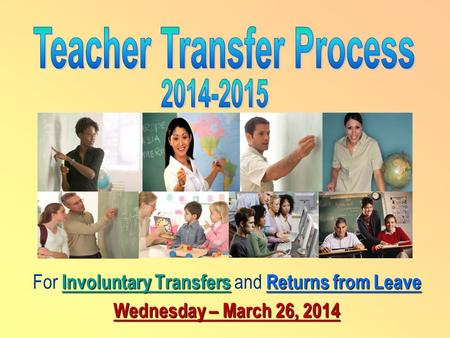 Involuntary TransfersReturns from Leave For Involuntary Transfers and Returns from Leave Wednesday – March 26, 2014.
