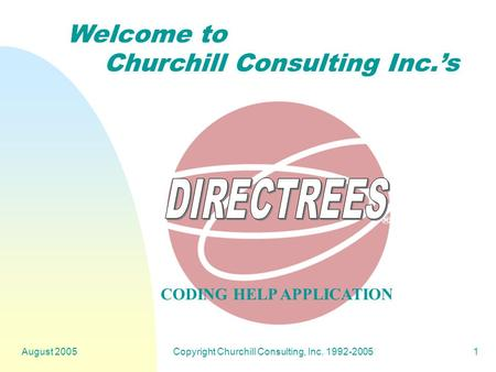 August 2005Copyright Churchill Consulting, Inc. 1992-20051 Welcome to Churchill Consulting Inc.'s CODING HELP APPLICATION ®
