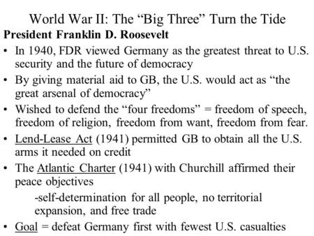 "World War II: The ""Big Three"" Turn the Tide President Franklin D. Roosevelt In 1940, FDR viewed Germany as the greatest threat to U.S. security and the."