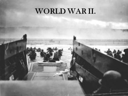 World War II. WORLD WAR II. BY THE NUMBERS… Cost- $5 trillion in today's money 1/3 of world's productive capacity was towards war production Approximately.