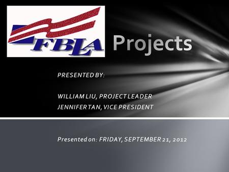 PRESENTED BY: WILLIAM LIU, PROJECT LEADER JENNIFER TAN, VICE PRESIDENT Presented on: FRIDAY, SEPTEMBER 21, 2012.