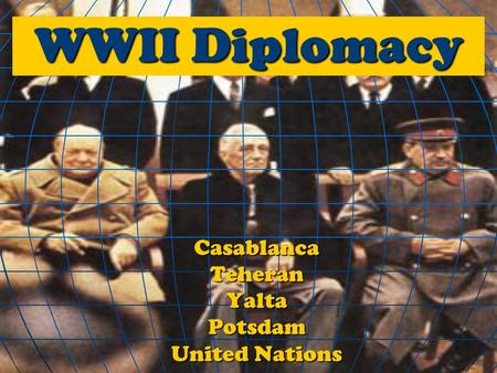WWII Diplomacy CasablancaTeheranYaltaPotsdam United Nations.