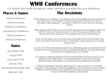 WWII Conferences WWII Conferences Cut, match and paste the places, dates, decisions & leaders into your notebook. Places & Names Yalta Conference Atlantic.
