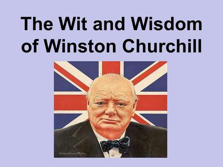 "The Wit and Wisdom of Winston Churchill. ""If you wanted nothing done, Arthur Balfour was the man for the task."" Arthur Balfour, Conservative Prime Minister,"