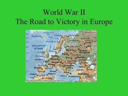 World War II The Road to Victory in Europe. Before our entry into WWII, the Allies were losing on all fronts!