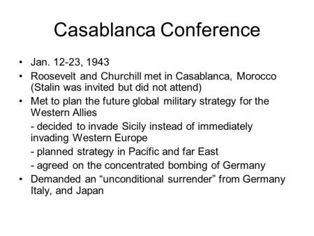 Casablanca Conference Jan. 12-23, 1943 Roosevelt and Churchill met in Casablanca, Morocco (Stalin was invited but did not attend) Met to plan the future.