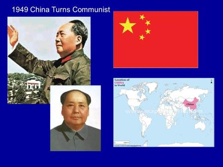 1949 China Turns Communist. 1962 Cuba Turns Communist.