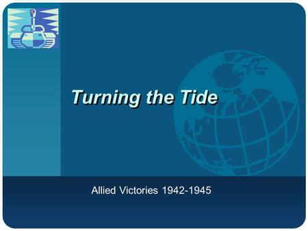 Turning the Tide Allied Victories 1942-1945.