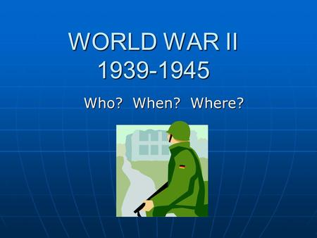 WORLD WAR II 1939-1945 Who? When? Where?. AXIS NATIONS GermanyJapanItaly Hitler Mussolini World War II Enemy Nations Hirohito.