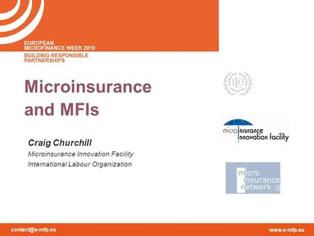 Microinsurance and MFIs Craig Churchill Microinsurance Innovation Facility International Labour Organization.