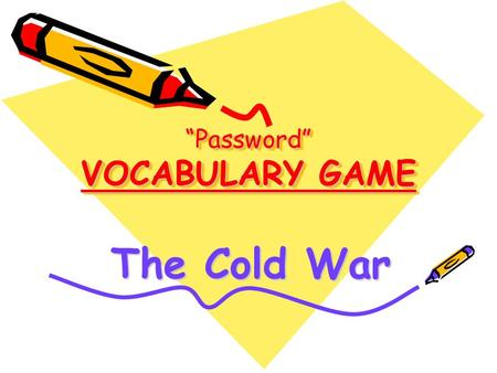 """Password"" VOCABULARY GAME The Cold War. The Players Groups of three 2 players 1 judge."