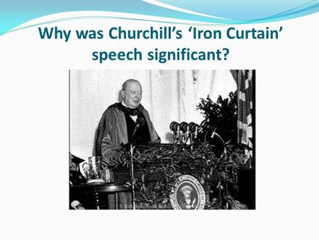 Why was Churchill's 'Iron Curtain' speech significant?