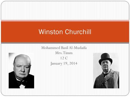 Mohammed Basil Al-Mudaifa Mrs. Timm 12 C January 19, 2014 Winston Churchill.