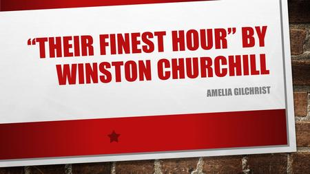 """THEIR FINEST HOUR"" BY WINSTON CHURCHILL AMELIA GILCHRIST."