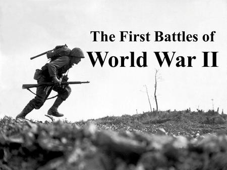 The First Battles of World War II. What invasion caused WWII? When?Who?
