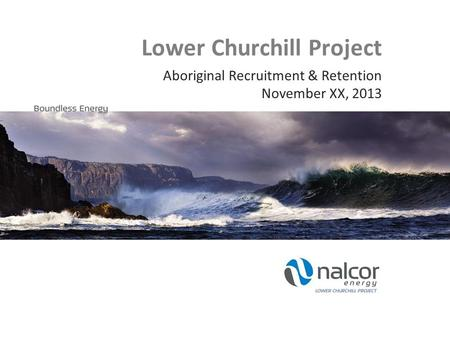 Lower Churchill Project Aboriginal Recruitment & Retention November XX, 2013.