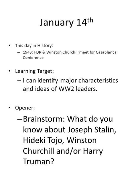 January 14 th This day in History: – 1943: FDR & Winston Churchill meet for Casablanca Conference Learning Target: – I can identify major characteristics.
