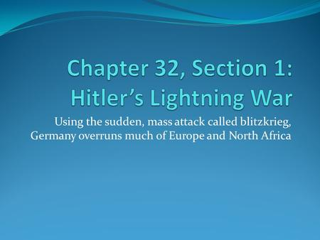 Using the sudden, mass attack called blitzkrieg, Germany overruns much of Europe and North Africa.