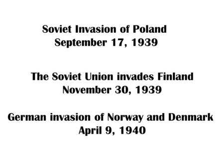 Soviet Invasion of Poland September 17, 1939 Hitler invades Belgium and the Netherlands France falls in six weeks German invasion of Norway and Denmark.