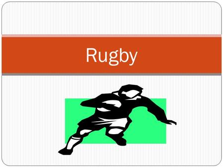 Rugby What is Rugby ? A competitive outdoor contact sport, played with an oval ball, by two teams of 15 players. A rugby game consist of two 40 min halves.