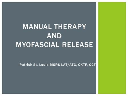 Patrick St. Louis MSRS LAT/ATC, CKTF, CCT MANUAL THERAPY AND MYOFASCIAL RELEASE.